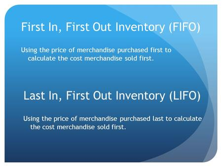 First In, First Out Inventory (FIFO) Using the price of merchandise purchased first to calculate the cost merchandise sold first. Last In, First Out Inventory.