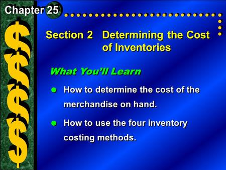Section 2Determining the Cost of Inventories What You'll Learn  How to determine the cost of the merchandise on hand.  How to use the four inventory.