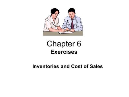 Chapter 6 Exercises Inventories and Cost of Sales.