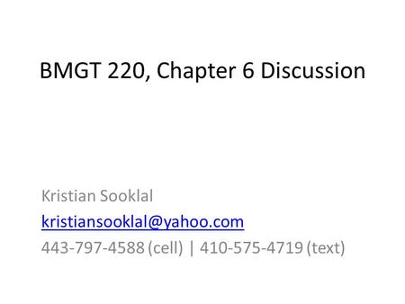BMGT 220, Chapter 6 Discussion Kristian Sooklal 443-797-4588 (cell) | 410-575-4719 (text)