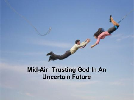 Mid-Air: Trusting God In An Uncertain Future. : Mid-Air: Trusting God In An Uncertain Future: Edgar Cabello 01-03-16.