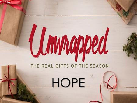 HOPE. Box Size Height: 2.6 Width: 4.43 Position Horizontal: 5.33 Vertical: 4.67 Introduction Unwrapped: the real gifts of the season Hope is the first.