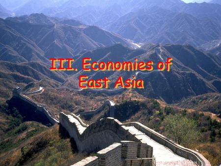 III. Economies of East Asia. A. Economies of East Asia East Asia has some of the richest economies in the world today United States buys many of its goods.