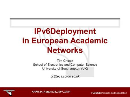 APAN 24, August 28, 2007, Xi'an IPv6Deployment in European Academic Networks Tim Chown School of Electronics and Computer Science University of Southampton.