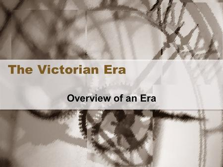 The Victorian Era Overview of an Era. We are of the time of chivalry....We are of the age of steam. -William Makepeace Thackery.