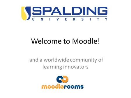 Welcome to Moodle! and a worldwide community of learning innovators.