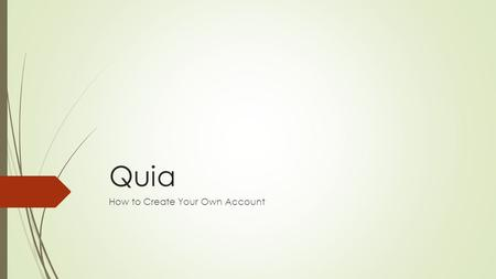 Quia How to Create Your Own Account. Go to this website.