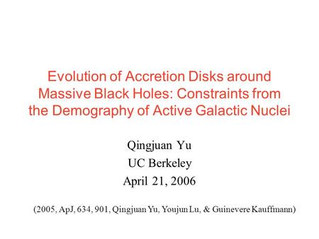 Evolution of Accretion Disks around Massive Black Holes: Constraints from the Demography of Active Galactic Nuclei Qingjuan Yu UC Berkeley April 21, 2006.
