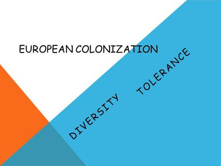 EUROPEAN COLONIZATION DIVERSITY TOLERANCE. What is diversity? (Discuss this with your partner.)