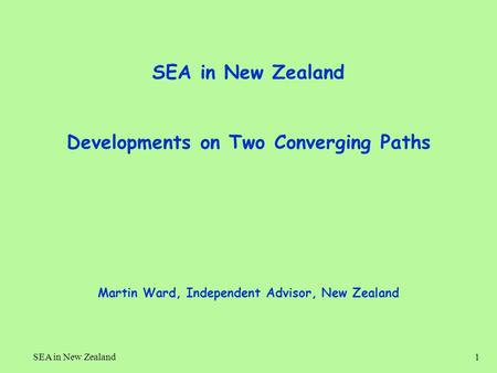 SEA in New Zealand1 Developments on Two Converging Paths Martin Ward, Independent Advisor, New Zealand.