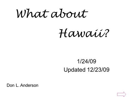 1/24/09 Updated 12/23/09 What about Hawaii? Don L. Anderson.