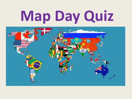 Map Day Quiz. Question 1 – Name the countries Question 2 – Name the countries.