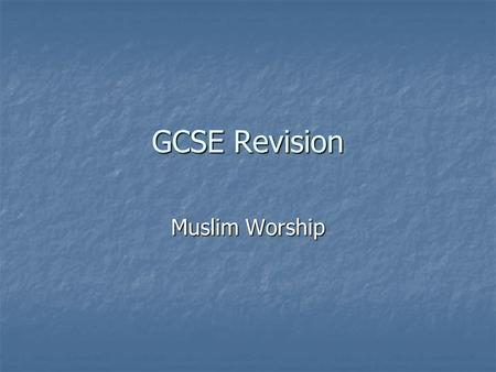 GCSE Revision Muslim Worship. Salah – Ritual Prayer The second pillar of Islam The second pillar of Islam Five times daily Five times daily Set words.