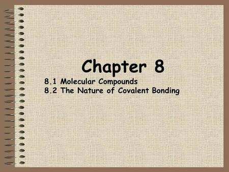 Chapter 8 8.1 Molecular Compounds 8.2 The Nature of Covalent Bonding.