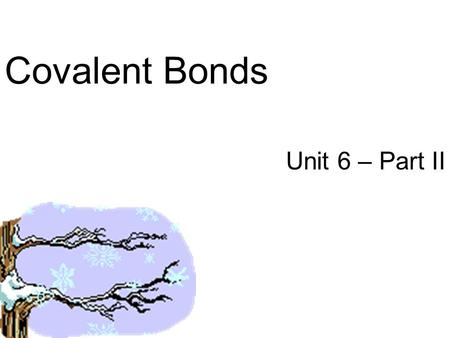 Covalent Bonds Unit 6 – Part II. Review… Ionic Compounds… –Metals and non-metals –Achieve stable octet by gaining or losing e- –Positive and negative.