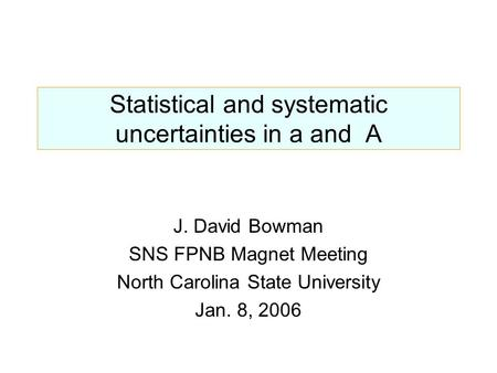 Statistical and systematic uncertainties in a and A J. David Bowman SNS FPNB Magnet Meeting North Carolina State University Jan. 8, 2006.