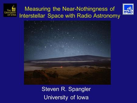 Measuring the Near-Nothingness of Interstellar Space with Radio Astronomy Steven R. Spangler University of Iowa.