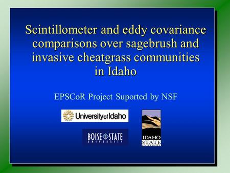 Scintillometer and eddy covariance comparisons over sagebrush and invasive cheatgrass communities in Idaho Scintillometer and eddy covariance comparisons.