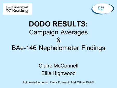 DODO RESULTS: Campaign Averages & BAe-146 Nephelometer Findings Claire McConnell Ellie Highwood Acknowledgements: Paola Formenti, Met Office, FAAM.