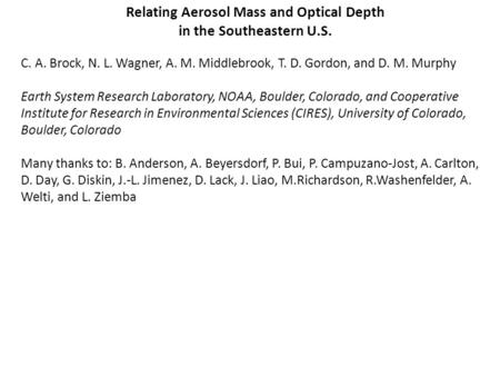 Relating Aerosol Mass and Optical Depth in the Southeastern U.S. C. A. Brock, N. L. Wagner, A. M. Middlebrook, T. D. Gordon, and D. M. Murphy Earth System.