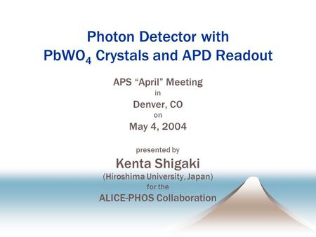 "Photon <strong>Detector</strong> with PbWO 4 Crystals and APD Readout APS ""April"" Meeting in Denver, CO on May 4, 2004 presented by Kenta Shigaki (Hiroshima University,"