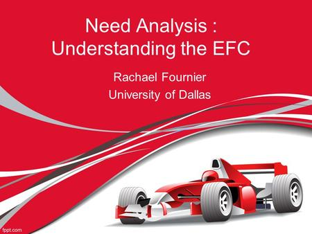 Need Analysis : Understanding the EFC Rachael Fournier University of Dallas.