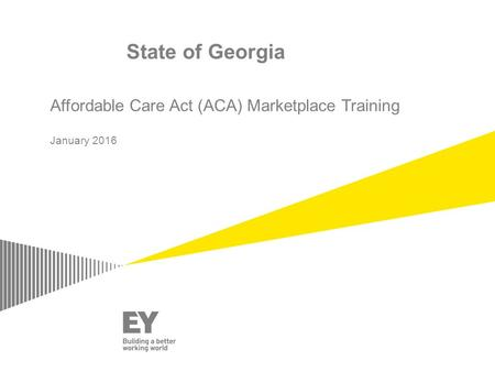 State of Georgia Affordable Care Act (ACA) Marketplace Training January 2016.