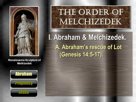 Renaissance Sculpture of Melkizedek The order of Melchizedek I. Abraham & Melchizedek. A. Abraham's rescue of Lot (Genesis 14:5-17). Abraham Prophecy Jesus.