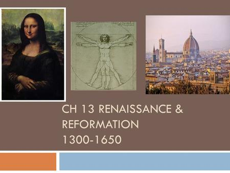 CH 13 RENAISSANCE & REFORMATION 1300-1650. The Renaissance Bell Ringer 11/30  The Renaissance began in Western Europe around the 1300s & peaked around.