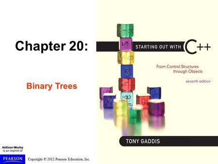 Copyright © 2012 Pearson Education, Inc. Chapter 20: Binary Trees.