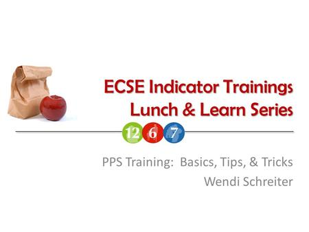 ECSE Indicator Trainings Lunch & Learn Series PPS Training: Basics, Tips, & Tricks Wendi Schreiter.
