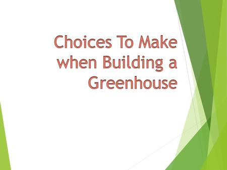 Objective:  Students will be able to know and understand what they need to have when choosing a greenhouse.  This will be accomplished by students designing.