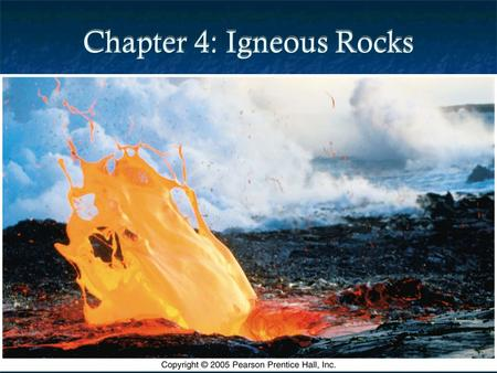 "Chapter 4: Igneous Rocks. Introduction Igneous rocks = formed from ""fire"" Magma = completely or partially molten rock Lava = magma which reaches surface."