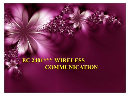EC 2401*** WIRELESS COMMUNICATION. Why Wireless Benefits – Mobility: Ability to communicate anywhere!! – Easier configuration, set up and lower installation.
