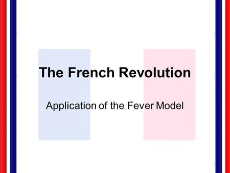 The French Revolution Application of the Fever Model.