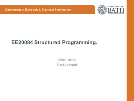 Department of Electronic & Electrical Engineering EE20084 Structured Programming. Chris Clarke Paul Leonard.