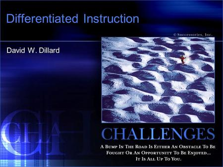 Differentiated Instruction David W. Dillard. Objectives Based on the information provided today, teachers will be able: To define differentiated instruction.