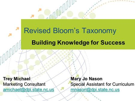 Revised Bloom's Taxonomy Building Knowledge for Success Trey MichaelMary Jo Nason Marketing ConsultantSpecial Assistant for Curriculum