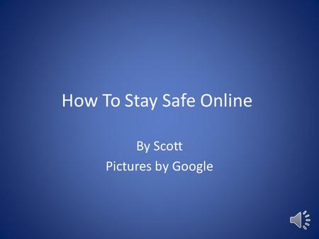 How To Stay Safe Online By Scott Pictures by Google.