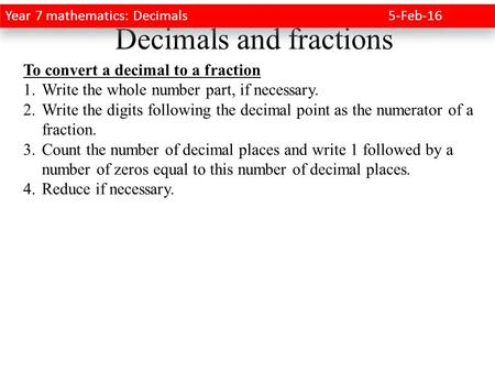Decimals and fractions To convert a decimal to a fraction 1.Write the whole number part, if necessary. 2.Write the digits following the decimal point as.