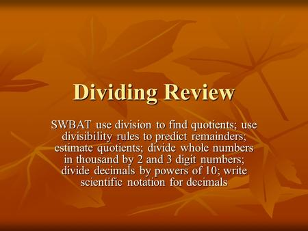 Dividing Review SWBAT use division to find quotients; use divisibility rules to predict remainders; estimate quotients; divide whole numbers in thousand.