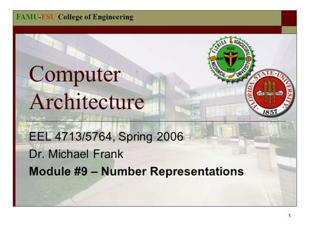 FAMU-FSU College of Engineering 1 Computer Architecture EEL 4713/5764, Spring 2006 Dr. Michael Frank Module #9 – Number Representations.