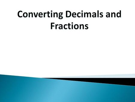 Definitions: Mixed Number – Is a number that contains a whole number greater than one and a fraction. Terminating Decimals – Are decimals that end or.