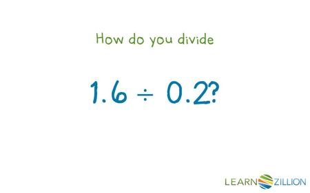 How do you divide 1.6 ÷ 0.2?. In this lesson you will learn how to divide decimals by using a number line.