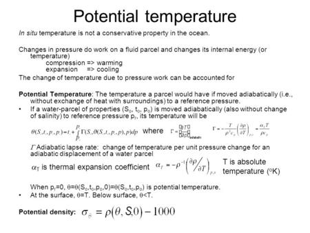 Potential temperature In situ temperature is not a conservative property in the ocean. Changes in pressure do work on a fluid parcel and changes its internal.