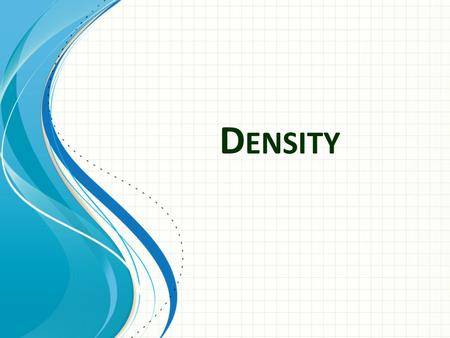D ENSITY. Density Definitions  Density is usually measured in g/cm 3, but in physics is measured in kg/m 3. m Mass is usually expressed in grams, but.