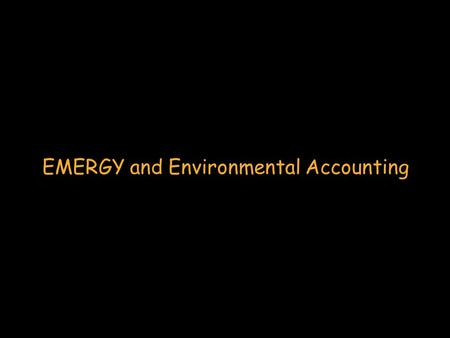 ENEA Workshop Day 1 ~ Lecture 3… EMERGY and Environmental Accounting.