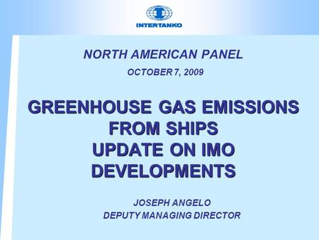 GREENHOUSE GAS EMISSIONS FROM SHIPS UPDATE ON IMO DEVELOPMENTS NORTH AMERICAN PANEL OCTOBER 7, 2009 GREENHOUSE GAS EMISSIONS FROM SHIPS UPDATE ON IMO DEVELOPMENTS.