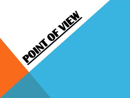 POINT OF VIEW. Point of View- is the vantage point or perspective in which the story is being told. In other words, it is who is telling the story. Stories.