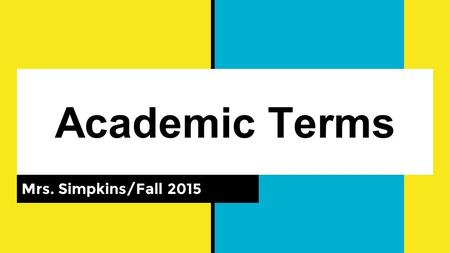 Academic Terms Mrs. Simpkins/Fall 2015. Characterization ways individual characters are represented by the narrator or author of a text. includes descriptions.